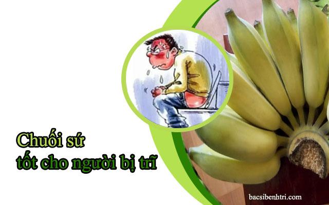 chuối sứ tốt cho người bệnh trĩ