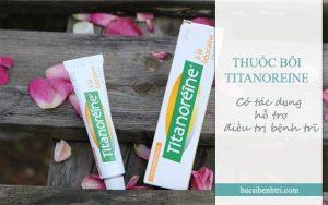 Thuốc bôi Titanoreine có tác dụng hỗ trợ điều trị bệnh trĩ